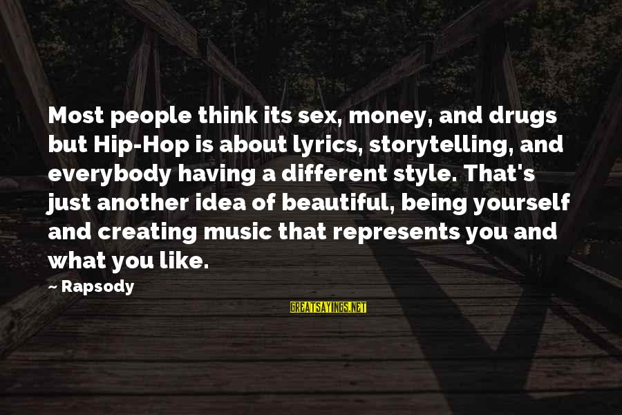 Being Yourself And Beautiful Sayings By Rapsody: Most people think its sex, money, and drugs but Hip-Hop is about lyrics, storytelling, and