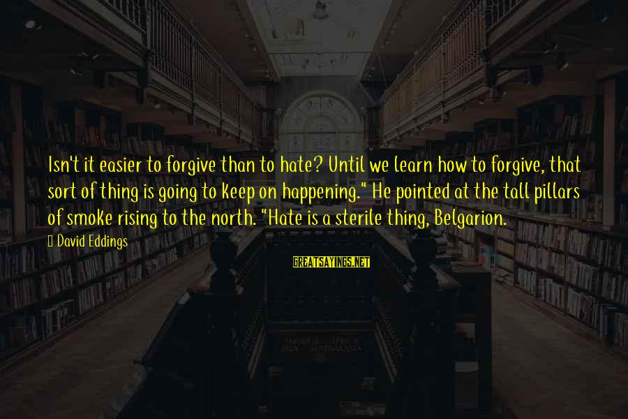 Belgarion Sayings By David Eddings: Isn't it easier to forgive than to hate? Until we learn how to forgive, that