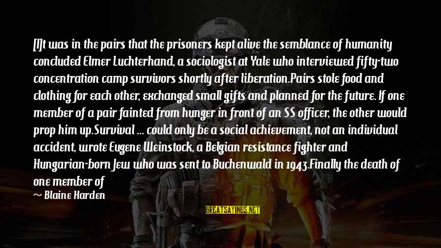 Belgian Food Sayings By Blaine Harden: [I]t was in the pairs that the prisoners kept alive the semblance of humanity concluded
