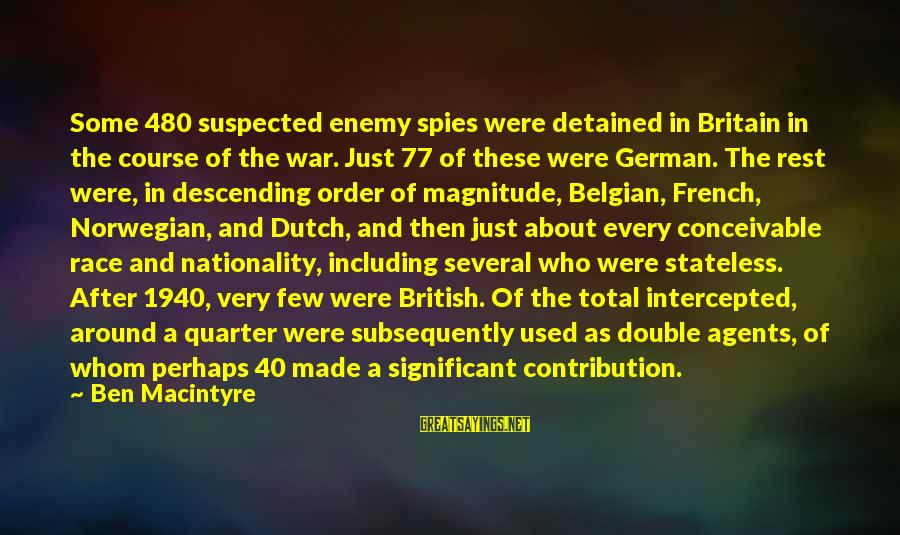 Belgian Sayings By Ben Macintyre: Some 480 suspected enemy spies were detained in Britain in the course of the war.