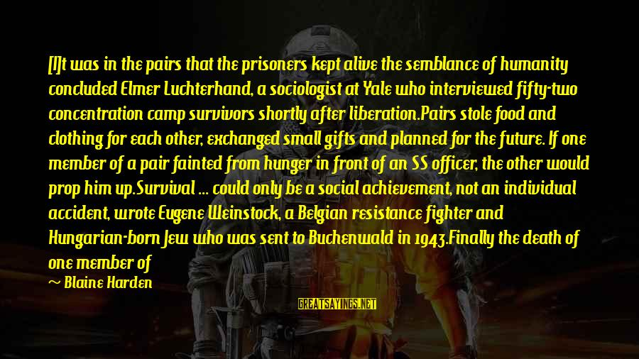 Belgian Sayings By Blaine Harden: [I]t was in the pairs that the prisoners kept alive the semblance of humanity concluded