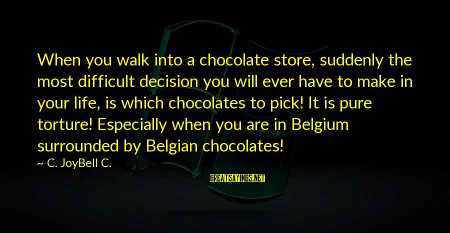 Belgian Sayings By C. JoyBell C.: When you walk into a chocolate store, suddenly the most difficult decision you will ever