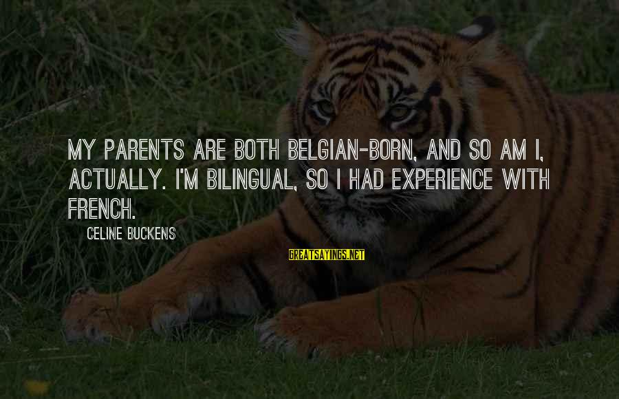 Belgian Sayings By Celine Buckens: My parents are both Belgian-born, and so am I, actually. I'm bilingual, so I had