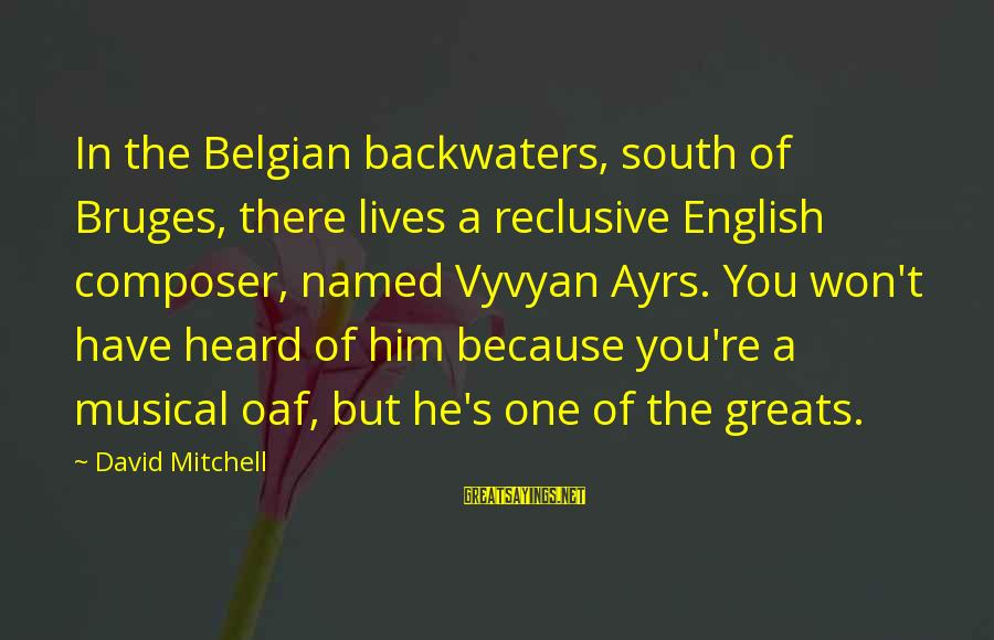 Belgian Sayings By David Mitchell: In the Belgian backwaters, south of Bruges, there lives a reclusive English composer, named Vyvyan