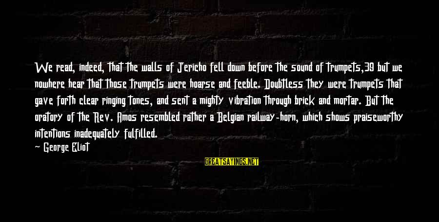Belgian Sayings By George Eliot: We read, indeed, that the walls of Jericho fell down before the sound of trumpets,39