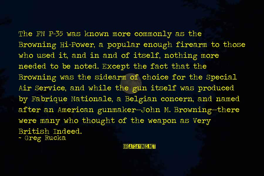 Belgian Sayings By Greg Rucka: The FN P-35 was known more commonly as the Browning Hi-Power, a popular enough firearm