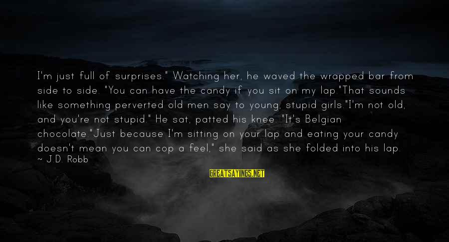 """Belgian Sayings By J.D. Robb: I'm just full of surprises."""" Watching her, he waved the wrapped bar from side to"""