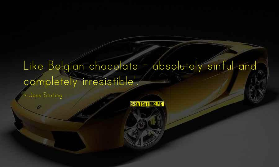 Belgian Sayings By Joss Stirling: Like Belgian chocolate - absolutely sinful and completely irresistible'.