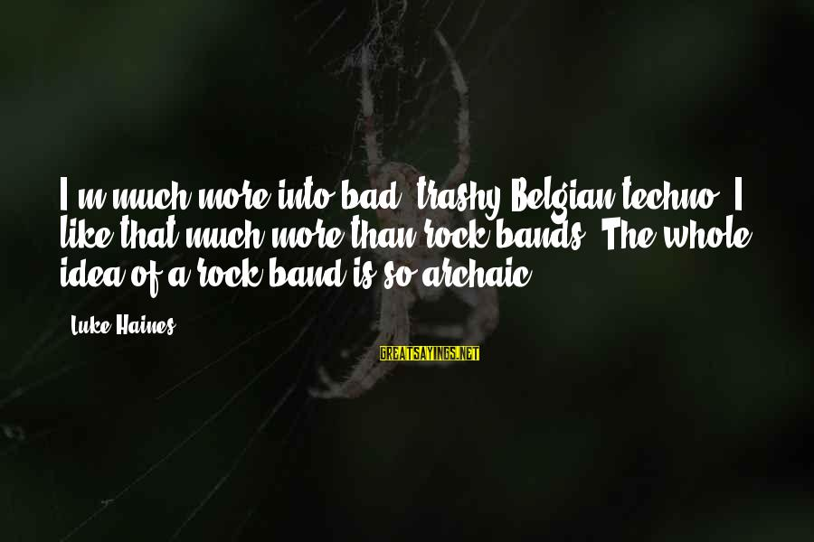 Belgian Sayings By Luke Haines: I'm much more into bad, trashy Belgian techno. I like that much more than rock