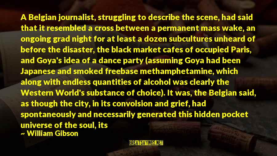 Belgian Sayings By William Gibson: A Belgian journalist, struggling to describe the scene, had said that it resembled a cross