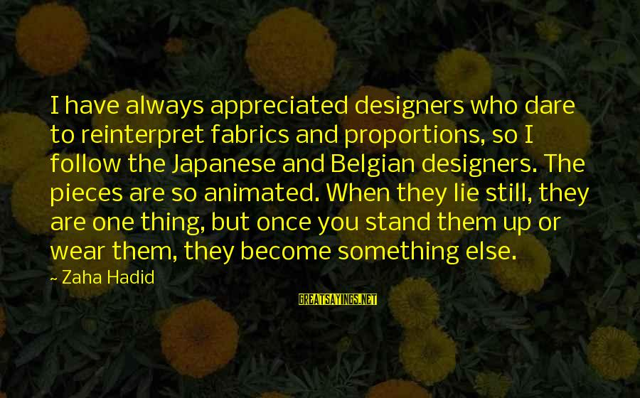 Belgian Sayings By Zaha Hadid: I have always appreciated designers who dare to reinterpret fabrics and proportions, so I follow