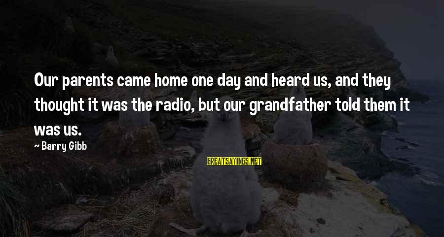 Beliece Sayings By Barry Gibb: Our parents came home one day and heard us, and they thought it was the