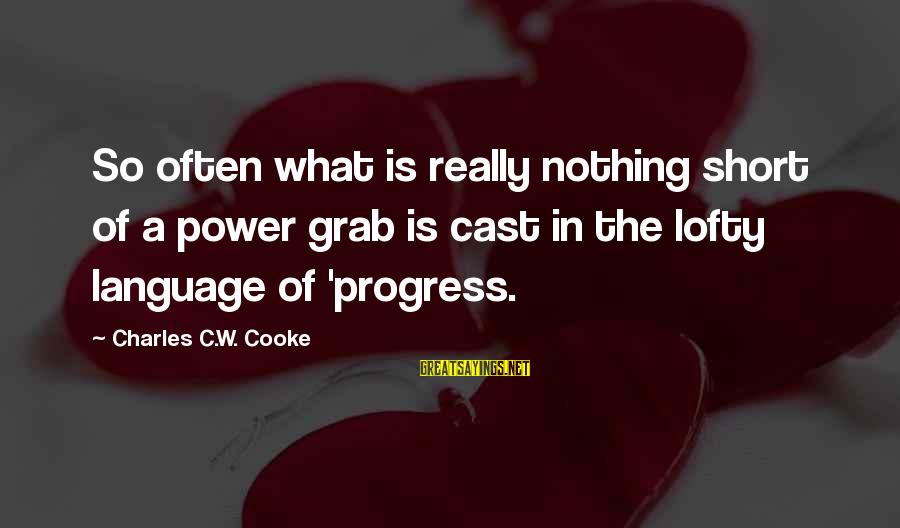 Beliece Sayings By Charles C.W. Cooke: So often what is really nothing short of a power grab is cast in the