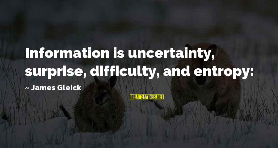 Beliece Sayings By James Gleick: Information is uncertainty, surprise, difficulty, and entropy: