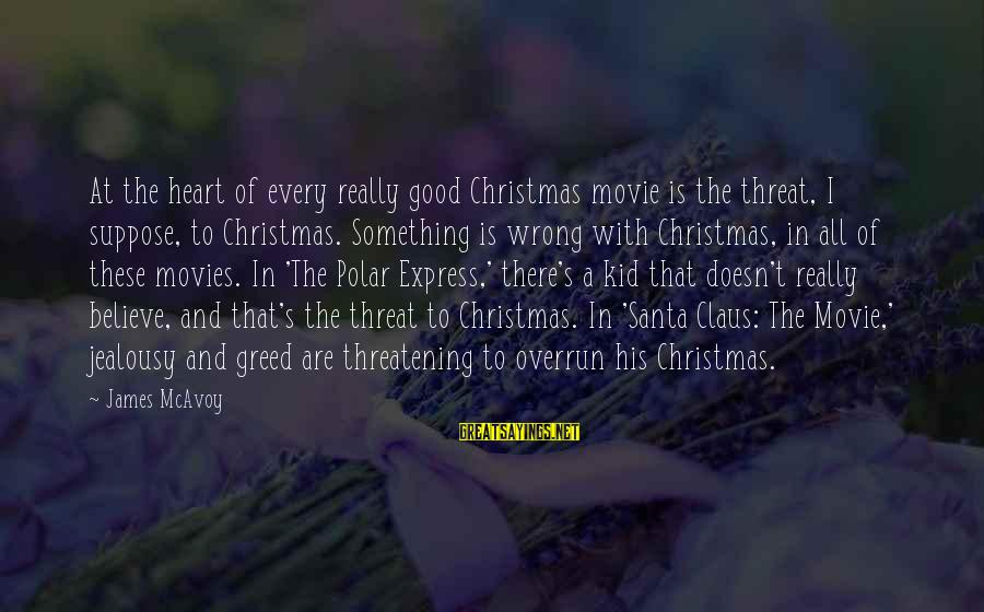 Believe In Christmas Sayings By James McAvoy: At the heart of every really good Christmas movie is the threat, I suppose, to