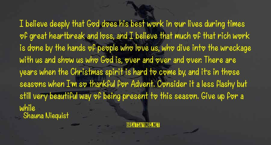 Believe In Christmas Sayings By Shauna Niequist: I believe deeply that God does his best work in our lives during times of