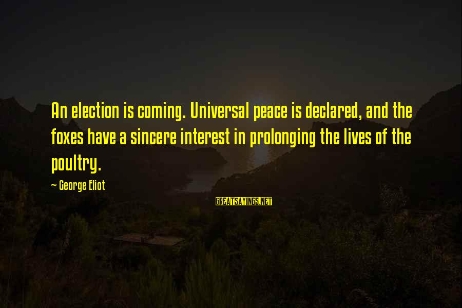 Believin Sayings By George Eliot: An election is coming. Universal peace is declared, and the foxes have a sincere interest