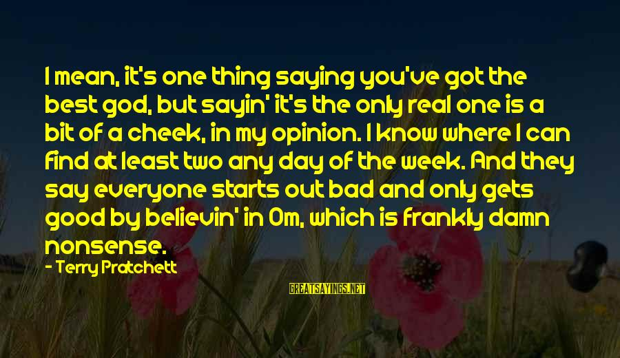 Believin Sayings By Terry Pratchett: I mean, it's one thing saying you've got the best god, but sayin' it's the