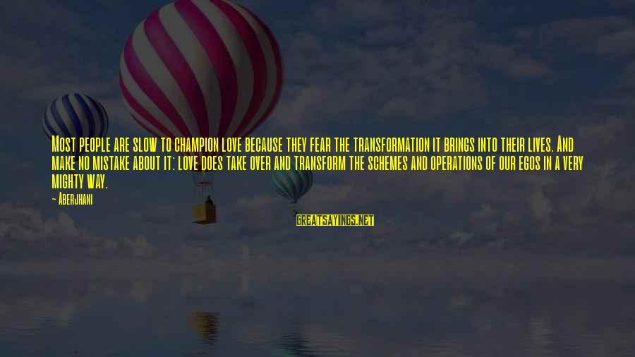 Believing Sayings By Aberjhani: Most people are slow to champion love because they fear the transformation it brings into