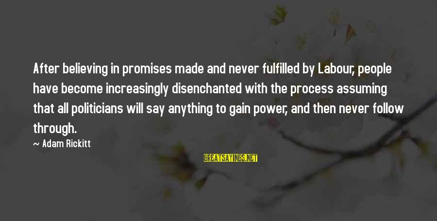 Believing Sayings By Adam Rickitt: After believing in promises made and never fulfilled by Labour, people have become increasingly disenchanted