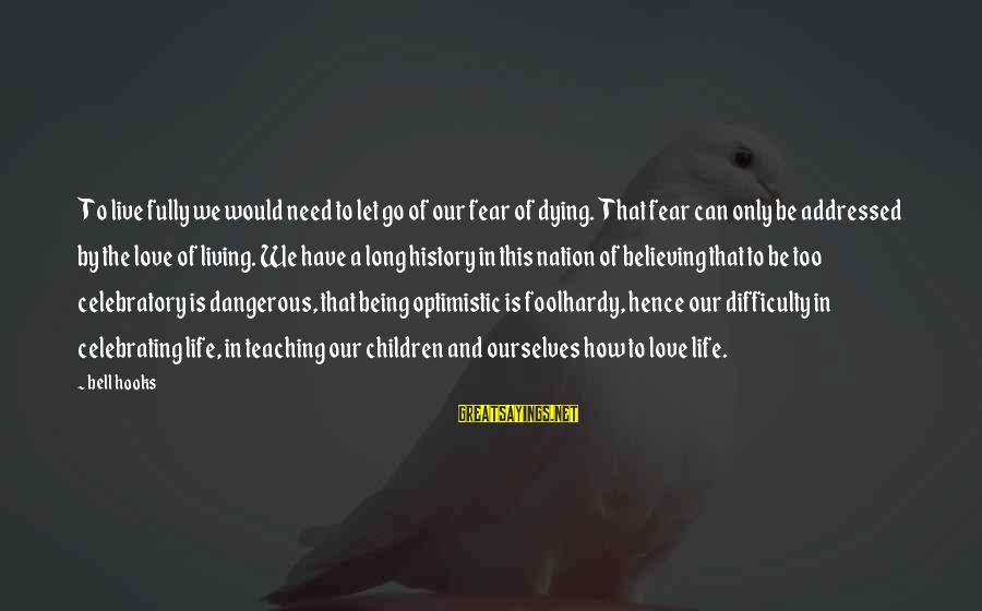 Believing Sayings By Bell Hooks: To live fully we would need to let go of our fear of dying. That