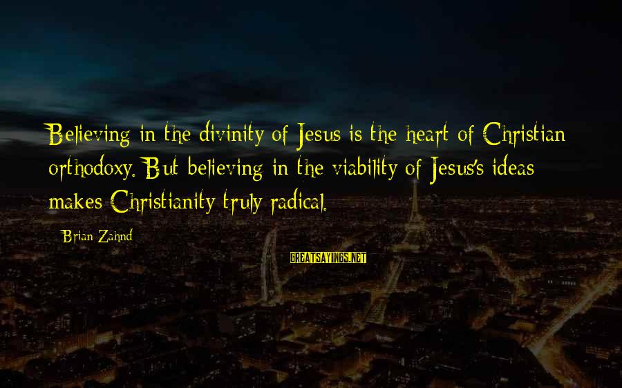 Believing Sayings By Brian Zahnd: Believing in the divinity of Jesus is the heart of Christian orthodoxy. But believing in