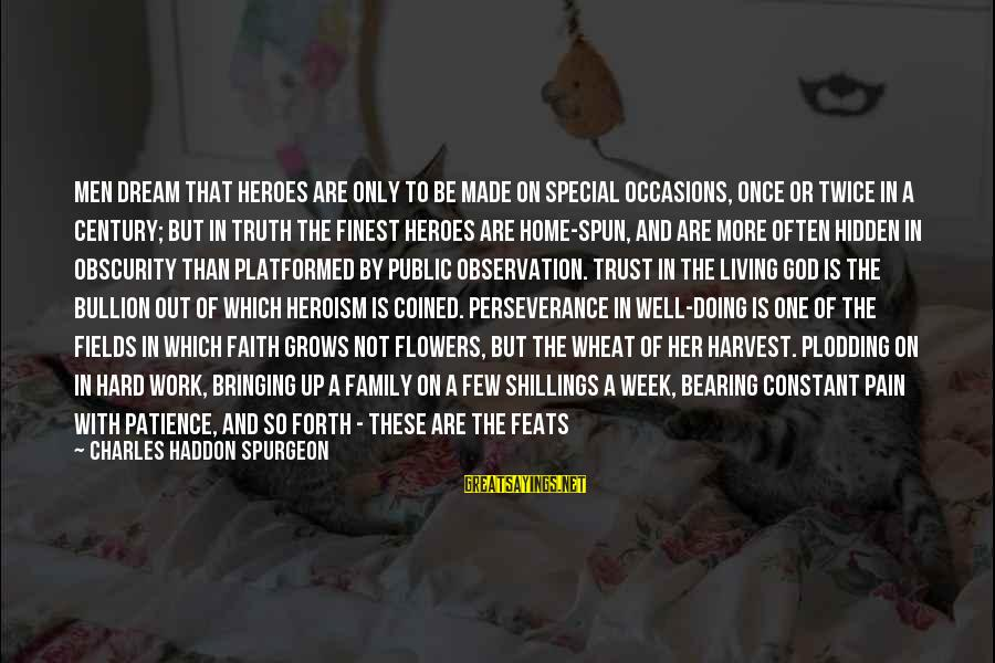 Believing Sayings By Charles Haddon Spurgeon: Men dream that heroes are only to be made on special occasions, once or twice