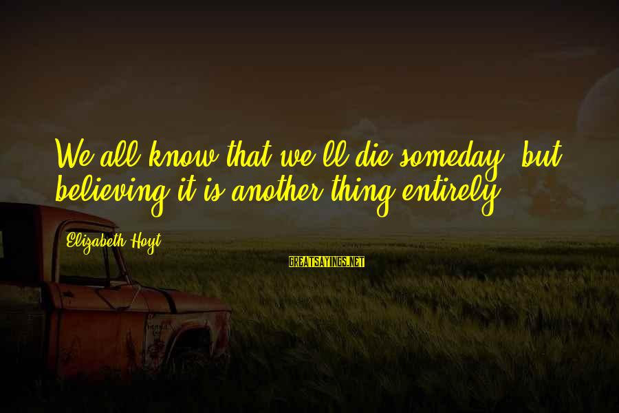 Believing Sayings By Elizabeth Hoyt: We all know that we'll die someday, but believing it is another thing entirely.