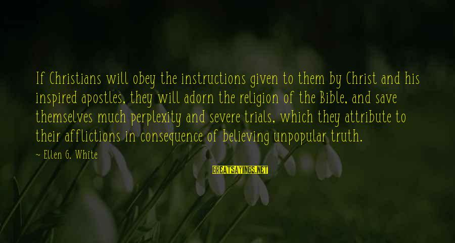 Believing Sayings By Ellen G. White: If Christians will obey the instructions given to them by Christ and his inspired apostles,