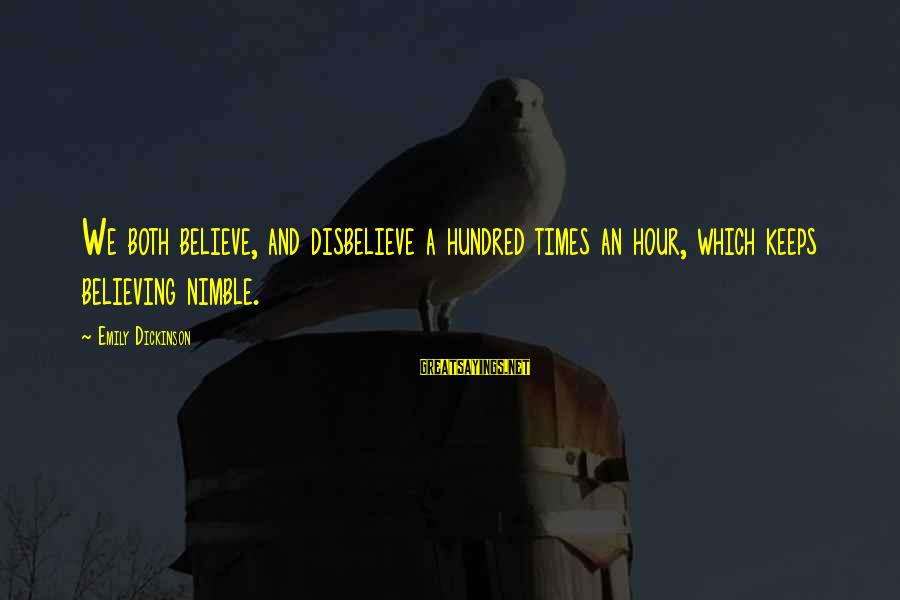 Believing Sayings By Emily Dickinson: We both believe, and disbelieve a hundred times an hour, which keeps believing nimble.