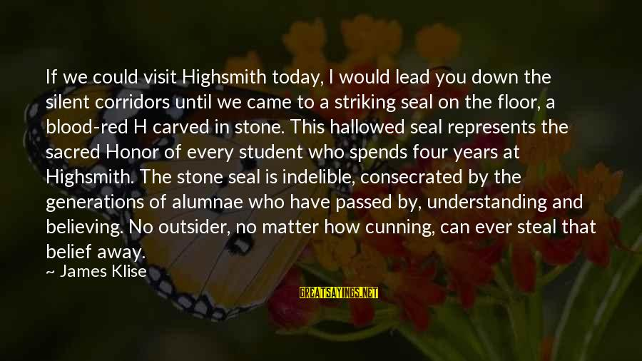 Believing Sayings By James Klise: If we could visit Highsmith today, I would lead you down the silent corridors until