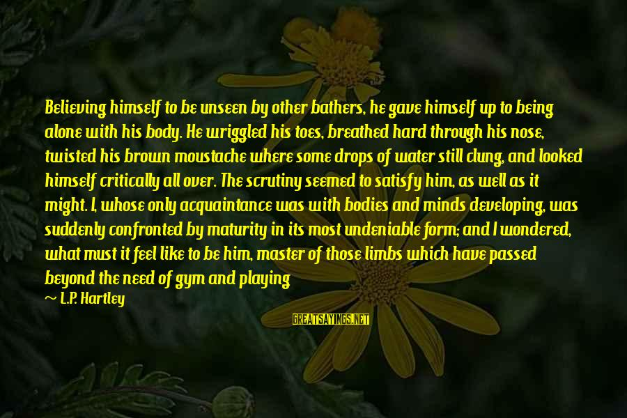 Believing Sayings By L.P. Hartley: Believing himself to be unseen by other bathers, he gave himself up to being alone