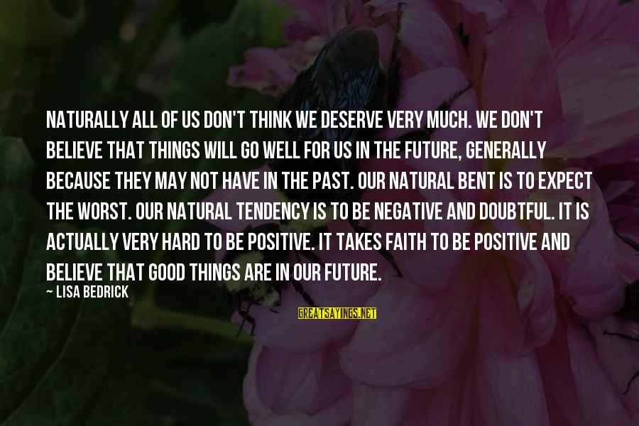 Believing Sayings By Lisa Bedrick: Naturally all of us don't think we deserve very much. We don't believe that things