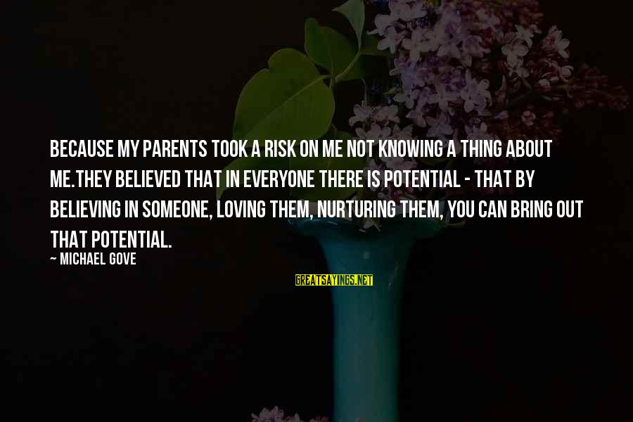 Believing Sayings By Michael Gove: Because my parents took a risk on me not knowing a thing about me.They believed