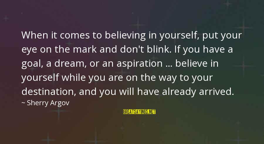 Believing Sayings By Sherry Argov: When it comes to believing in yourself, put your eye on the mark and don't