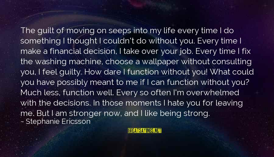 Believing Sayings By Stephanie Ericsson: The guilt of moving on seeps into my life every time I do something I