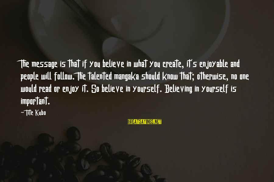 Believing Sayings By Tite Kubo: The message is that if you believe in what you create, it's enjoyable and people