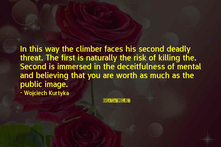 Believing Sayings By Wojciech Kurtyka: In this way the climber faces his second deadly threat. The first is naturally the