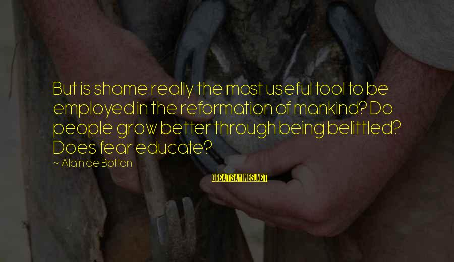 Belittled Sayings By Alain De Botton: But is shame really the most useful tool to be employed in the reformation of