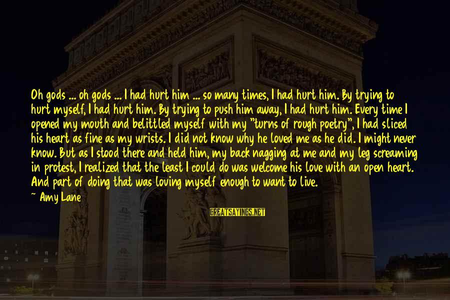Belittled Sayings By Amy Lane: Oh gods ... oh gods ... I had hurt him ... so many times, I