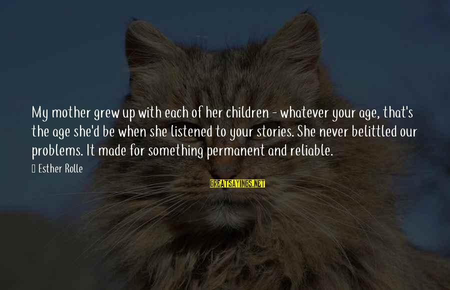 Belittled Sayings By Esther Rolle: My mother grew up with each of her children - whatever your age, that's the