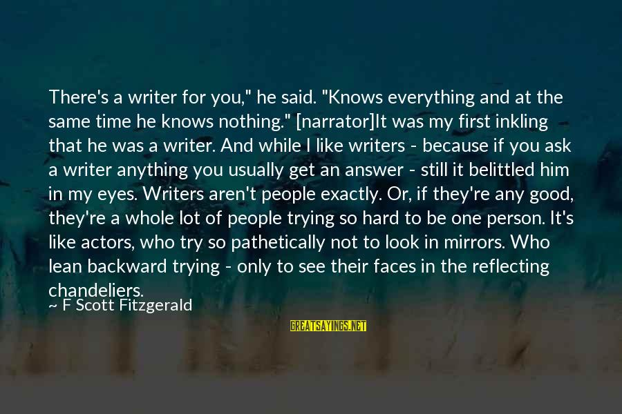 """Belittled Sayings By F Scott Fitzgerald: There's a writer for you,"""" he said. """"Knows everything and at the same time he"""