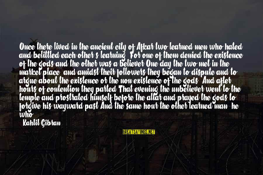 Belittled Sayings By Kahlil Gibran: Once there lived in the ancient city of Afkar two learned men who hated and