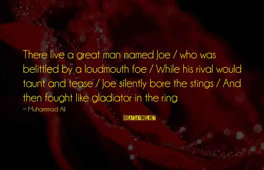 Belittled Sayings By Muhammad Ali: There live a great man named Joe / who was belittled by a loudmouth foe