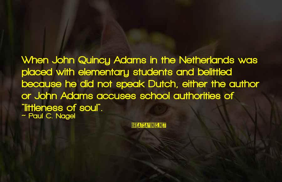 Belittled Sayings By Paul C. Nagel: When John Quincy Adams in the Netherlands was placed with elementary students and belittled because