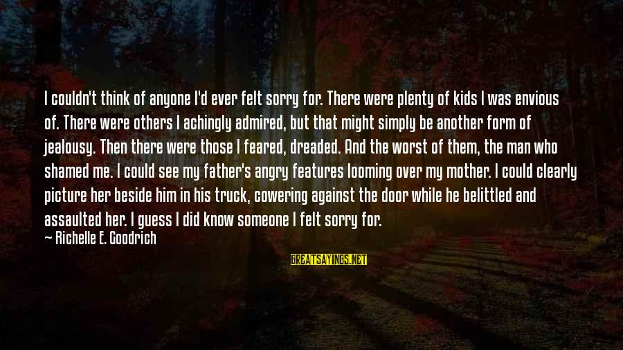Belittled Sayings By Richelle E. Goodrich: I couldn't think of anyone I'd ever felt sorry for. There were plenty of kids