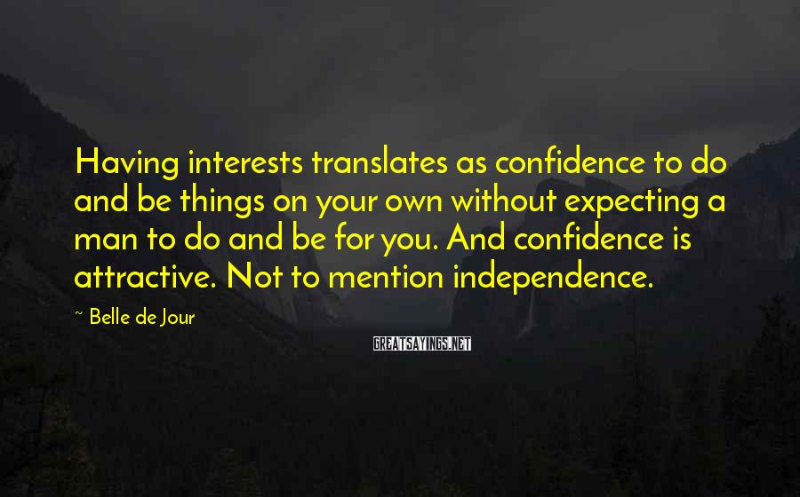 Belle De Jour Sayings: Having interests translates as confidence to do and be things on your own without expecting