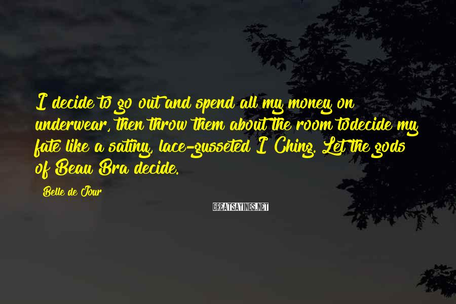 Belle De Jour Sayings: I decide to go out and spend all my money on underwear, then throw them
