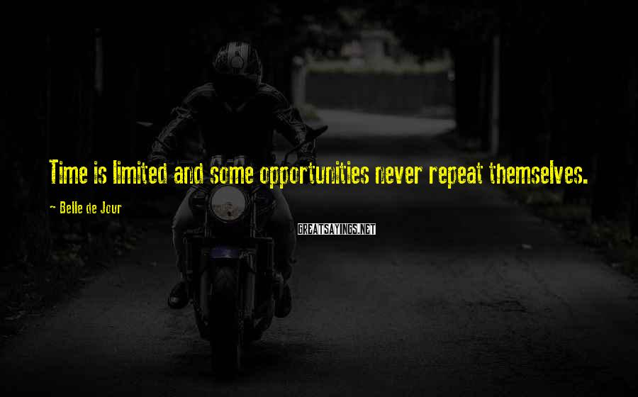 Belle De Jour Sayings: Time is limited and some opportunities never repeat themselves.