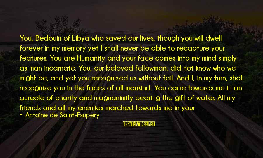 Beloved Friends Sayings By Antoine De Saint-Exupery: You, Bedouin of Libya who saved our lives, though you will dwell forever in my